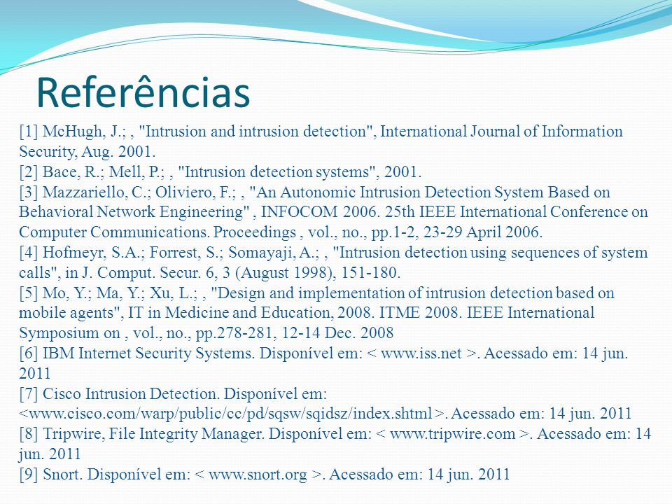 Referências [1] McHugh, J.; , Intrusion and intrusion detection , International Journal of Information Security, Aug. 2001.